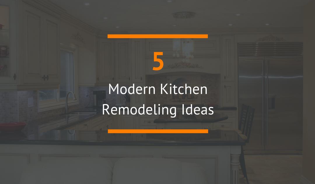 5 Modern Kitchen Remodeling Ideas