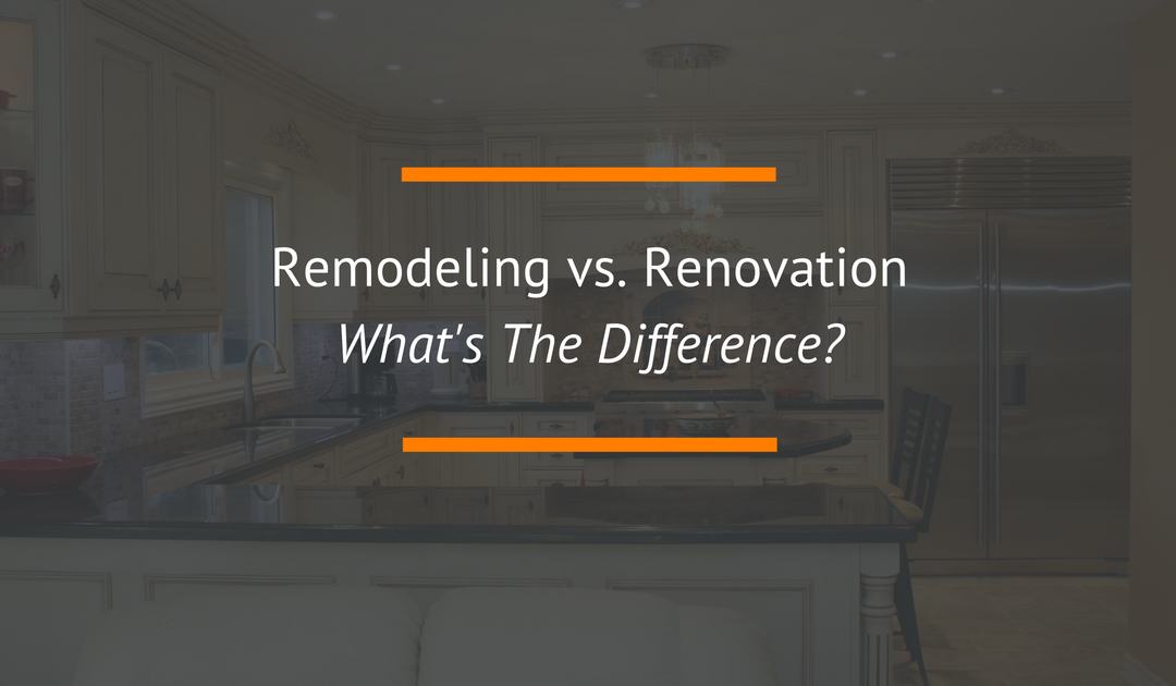 Remodeling vs Renovation What's the Difference
